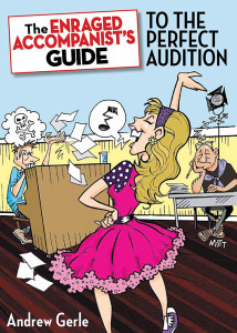The Enraged Accompanist's Guide to the Perfect Audition - by Andrew Gerle